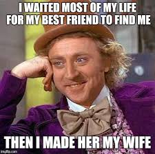 My Life Is Over Meme - i waited most of my life for my best friend to find me then i made