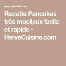 recette pancakes hervé cuisine recette pancakes très moelleux facile et rapide hervecuisine com