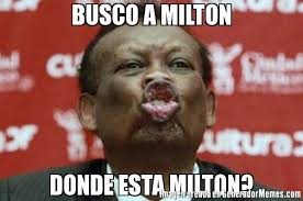Milton Meme - busco a milton donde esta milton meme de hiojh imagenes memes