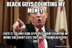 Black Guys Meme - black guys counting my money i hate it the only kind of people i