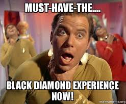 Must Have Memes - must have the black diamond experience now captain kirk