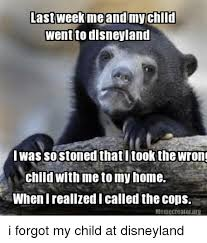 Disneyland Meme - last week me and my child went to disneyland was sostoned that i