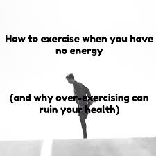 Bad Energy by How To Exercise When You Have No Energy And Why Over Exercising