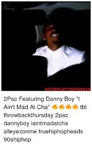 I Aint Mad At Cha Meme - deverydaythrowback 2pac featuring danny boy i ain t mad at cha