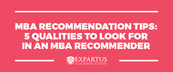 mba recommendation tips 5 qualities to look for in mba recommender