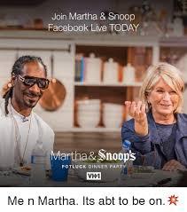 Martha Meme - join martha snoop facebook live today martha snoops potluck