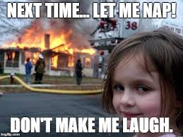 Make Me Laugh Meme - disaster girl meme imgflip