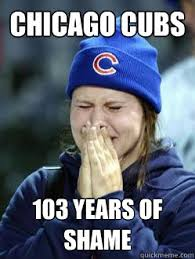 Chicago Cubs Memes - chicago cubs 103 years of shame misc quickmeme
