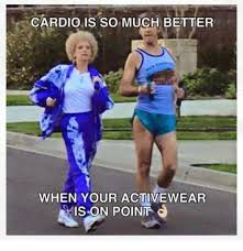 Cardio Meme - cardio is so much better when your activewear vis on poin meme on