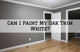 what colors go best with oak trim can i paint my oak trim white