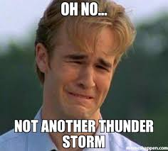 Storm Meme - oh no not another thunder storm meme 1990s first world problems