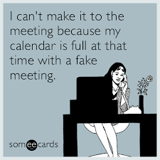 Make An Ecard Meme - i can t make it to the meeting because my calendar is full at that