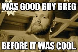Greg Meme Images - hipster good guy greg memes quickmeme
