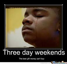 I Work Weekends Meme - three day weekends by starletta meme center