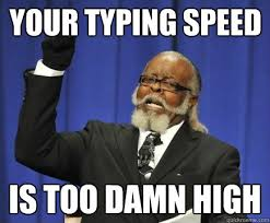 Typing Meme - your typing speed is too damn high too damn high quickmeme