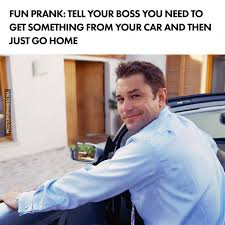 You Get A Car Meme - fun prank tell your boss you need to get something from your car