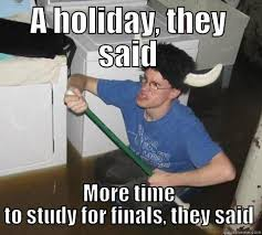 Holiday Meme - finals holiday meme quickmeme