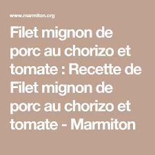 marmiton recette cuisine filet mignon filet mignon de porc au chorizo et tomate recipe