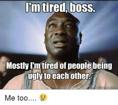 Boss Meme - 25 best memes about im tired boss im tired boss memes