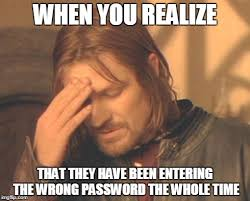 Password Meme - trying to get a customer in to the system imgflip