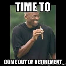 Retirement Meme - time to come out of retirement michael jordan laughing meme