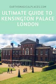 ultimate guide to visiting kensington palace u2013 earth u0027s magical places