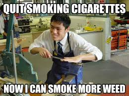 Quit Smoking Meme - quit smoking cigarettes now i can smoke more weed shady minion