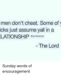 Encouragement Memes - men don t cheat some of icks just assume yall in a lationship