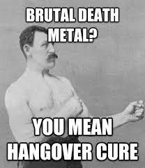 Death Metal Meme - livememe com overly manly man