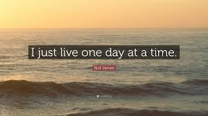 One Day At A Time by Rick James Quote U201ci Just Live One Day At A Time U201d 12 Wallpapers