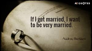 married quotes hepburn quote if i get married i want to be married