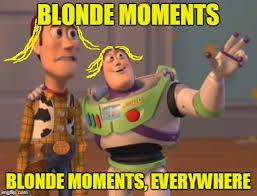 Blonde Moment Meme - x x everywhere meme imgflip