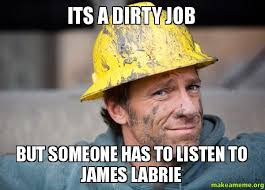 James Labrie Meme - its a dirty job but someone has to listen to james labrie make