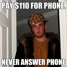 Answer Phone Meme - pay 110 for phone never answer phone scumbag steve quickmeme