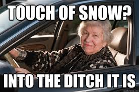 Driving In Snow Meme - touch of snow into the ditch it is old driver quickmeme
