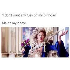 My Birthday Memes - dopl3r com memes i dont want any fuss on my birthday me on my bday