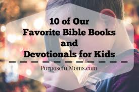 10 of our favorite bible books and devotionals for kids