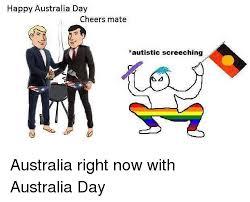 Funny Australia Day Memes - happy australia day cheers mate autistic screeching funny meme