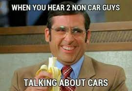 Talking Meme - when you hear 2 non car guys talking about cars gearhead meme