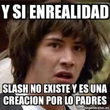 Slash Meme - meme keanu reeves y si enrealidad slash no existe y es una