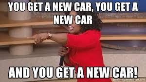 You Get A Car Meme - you get a new car you get a new car and you get a new car oprah