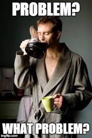 Problem Meme - coffee imgflip