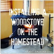installing a woodstove on the homestead idlewild alaskaidlewild