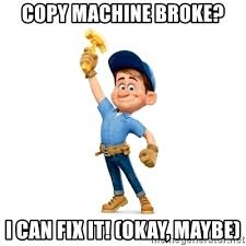 Copy Machine Meme - copy machine broke i can fix it okay maybe fix it felix jr