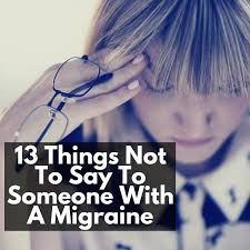 Words Of Comfort For A Friend With A Dying Parent 13 Things Not To Say To Someone With A Migraine Huffpost