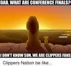 Clippers Meme - dad what are conference finals i don t knowson weare clippers