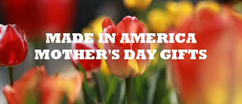 s day gifts made in america the buy american movement