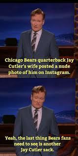 Jay Cutler Memes - conan roasts chicago bears quarterback jay cutler meme guy