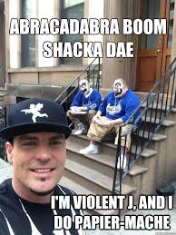 Dub Meme - abracadabra boom shacka dae i m violent j and i do papier mache