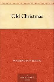 Old Christmas  From the Sketch Book by Washington Irving     Reviews  Discussion  Bookclubs  Lists Goodreads